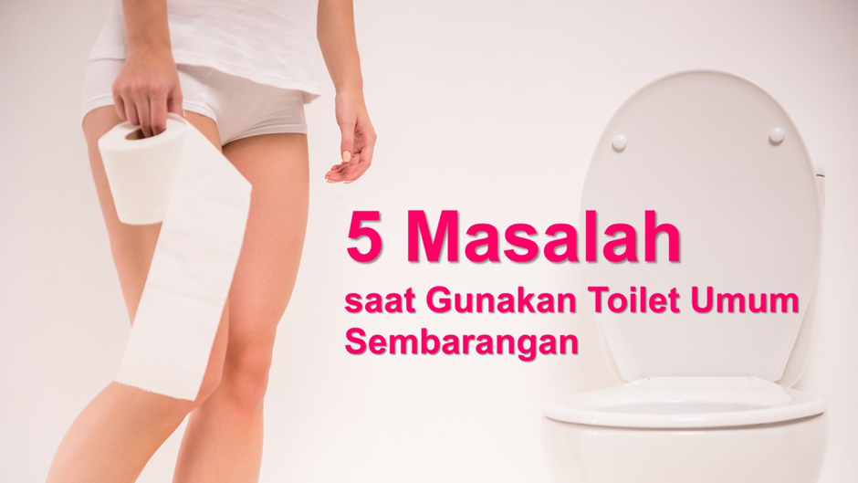 Cegah 5 Masalah saat Gunakan Toilet Umum Sembarangan